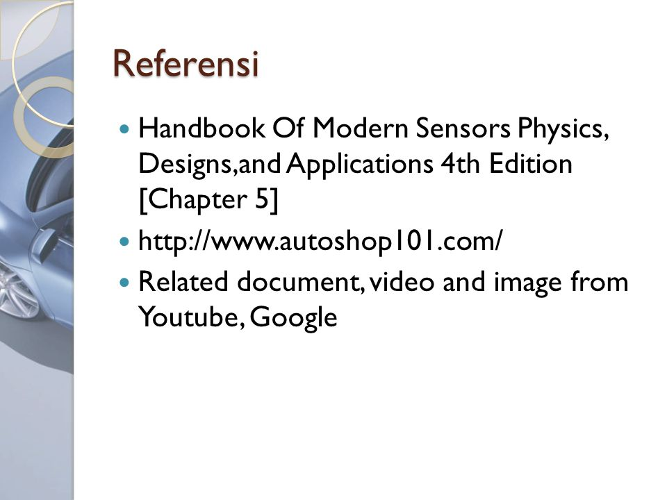 Referensi Handbook Of Modern Sensors Physics, Designs,and Applications 4th Edition [Chapter 5] http://www.autoshop101.com/